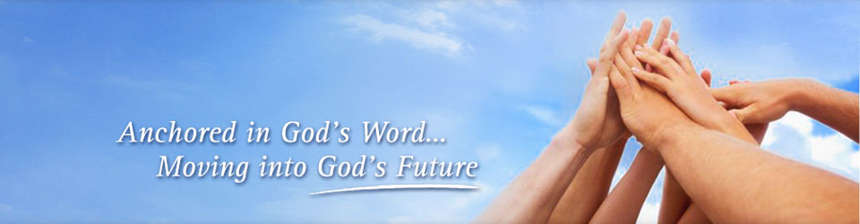 Anchored in God's Word; Moving Into God's Future